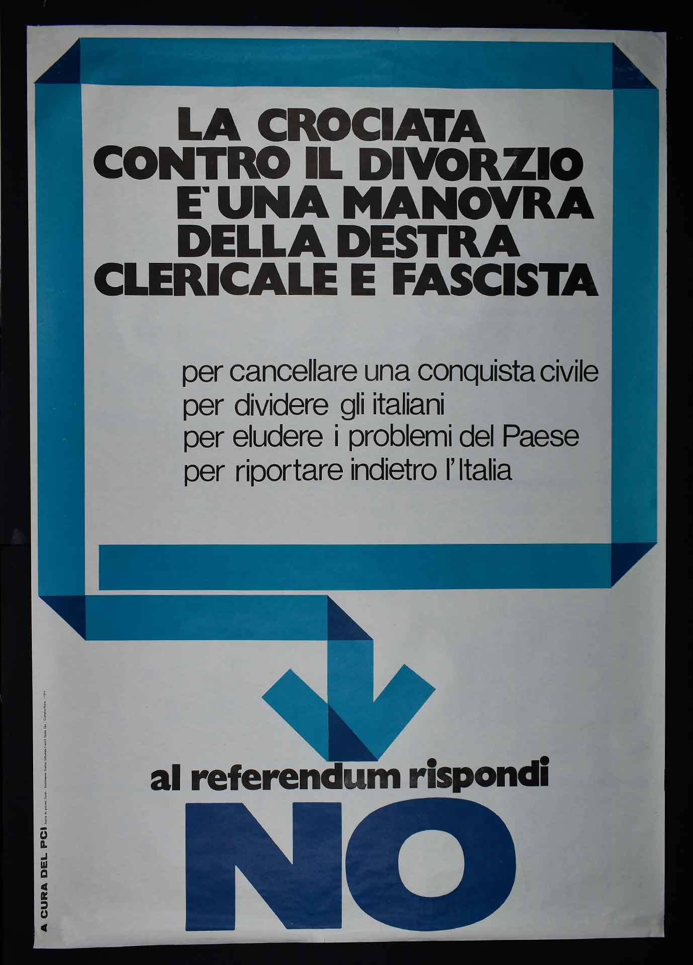Il Partito comunista italiano (PCI) contro l'abrogazione della legge sul divorzio. Stampa Fratelli Spada stabilimento grafico editoriale, Ciampino (Roma). Campagna referendaria.