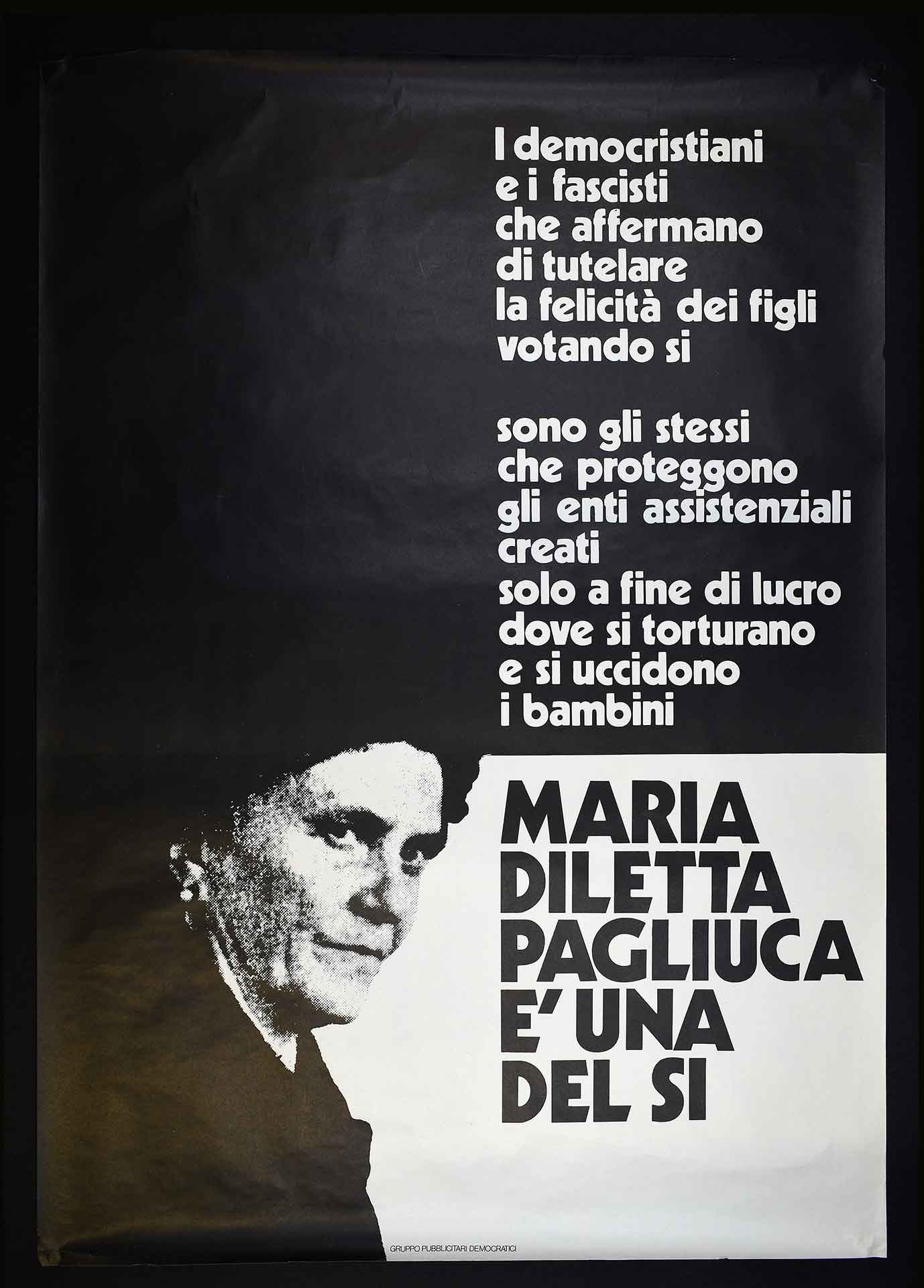 Gruppo Pubblicitari Democratici contro l'abrogazione della legge sul divorzio. Nel manifesto l'immagine di suor Maria Diletta Pagliuca, maestra accusata nel 1969 di maltrattamenti nei confronti di bambini disabili, alcuni dei quali persero la vita. Campagna referendaria.